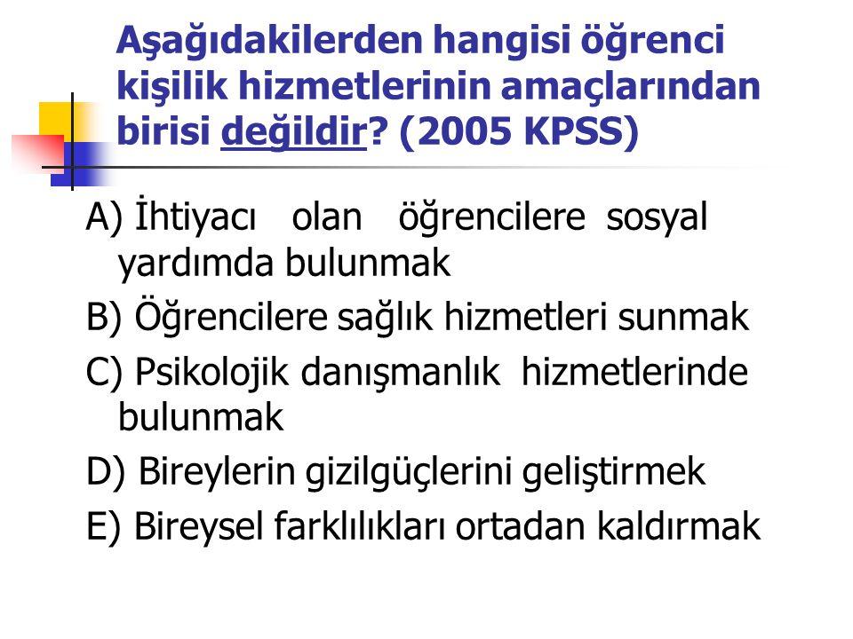 Aşağıdakilerden hangisi öğrenci kişilik hizmetlerinin amaçlarından birisi değildir (2005 KPSS)