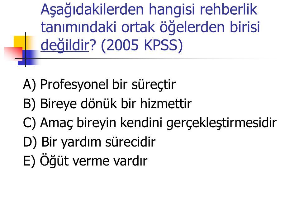 Aşağıdakilerden hangisi rehberlik tanımındaki ortak öğelerden birisi değildir (2005 KPSS)