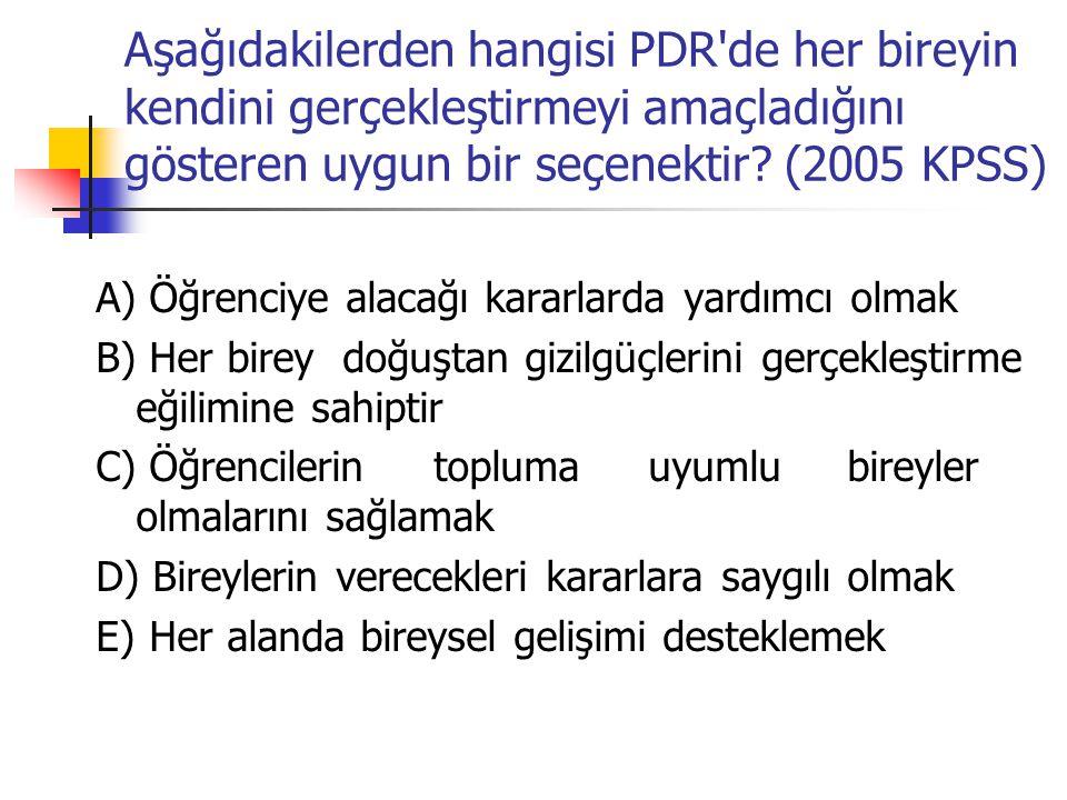 Aşağıdakilerden hangisi PDR de her bireyin kendini gerçekleştirmeyi amaçladığını gösteren uygun bir seçenektir (2005 KPSS)