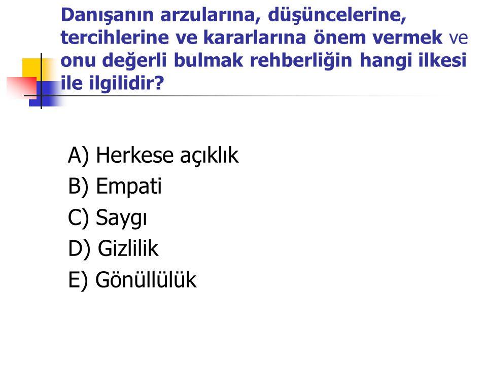 A) Herkese açıklık B) Empati C) Saygı D) Gizlilik E) Gönüllülük