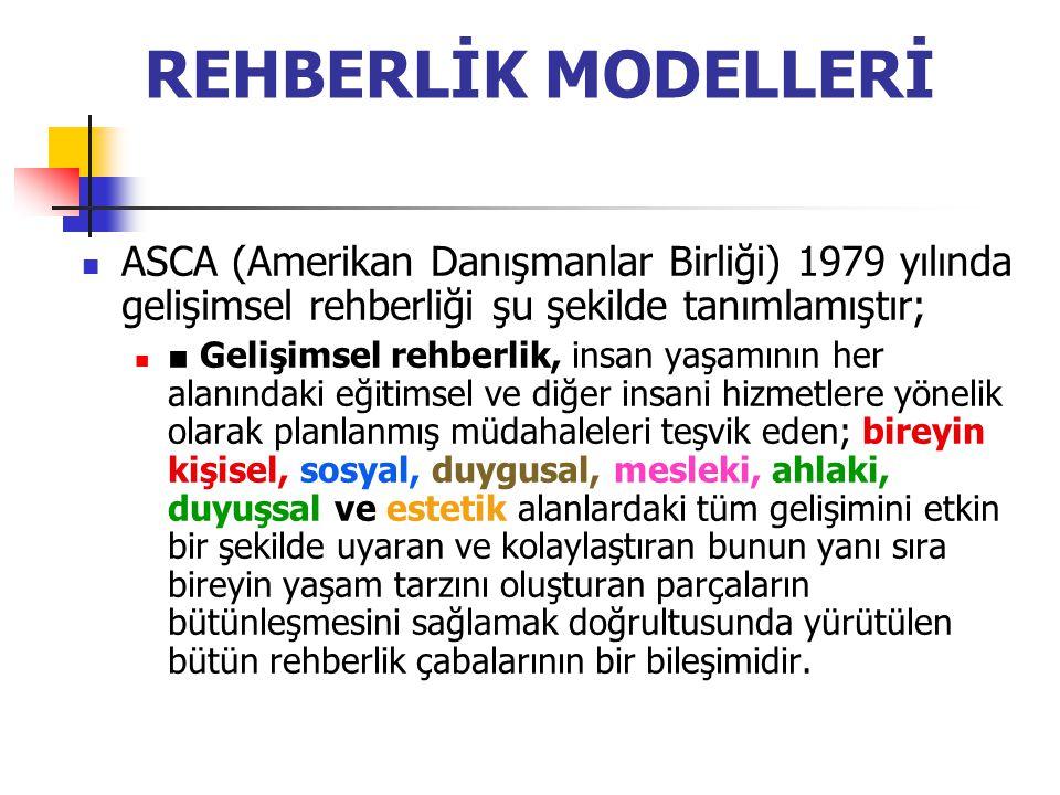 REHBERLİK MODELLERİ ASCA (Amerikan Danışmanlar Birliği) 1979 yılında gelişimsel rehberliği şu şekilde tanımlamıştır;