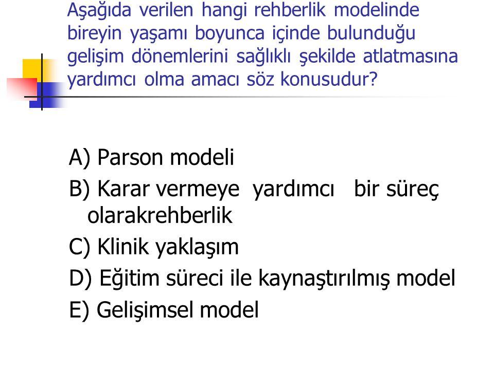 B) Karar vermeye yardımcı bir süreç olarakrehberlik C) Klinik yaklaşım