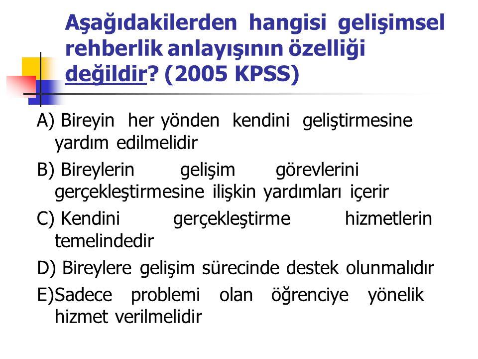 Aşağıdakilerden hangisi gelişimsel rehberlik anlayışının özelliği değildir (2005 KPSS)