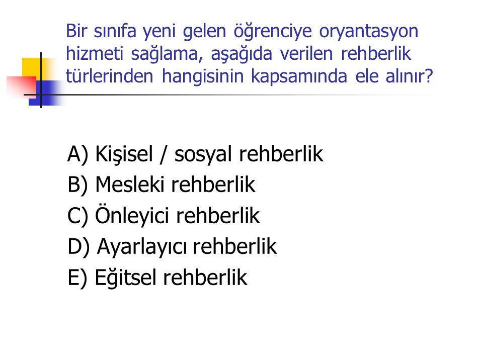 A) Kişisel / sosyal rehberlik B) Mesleki rehberlik