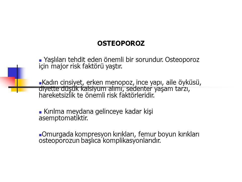 OSTEOPOROZ Yaşlıları tehdit eden önemli bir sorundur. Osteoporoz için major risk faktörü yaştır.