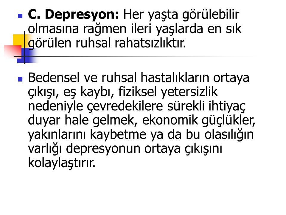 C. Depresyon: Her yaşta görülebilir olmasına rağmen ileri yaşlarda en sık görülen ruhsal rahatsızlıktır.
