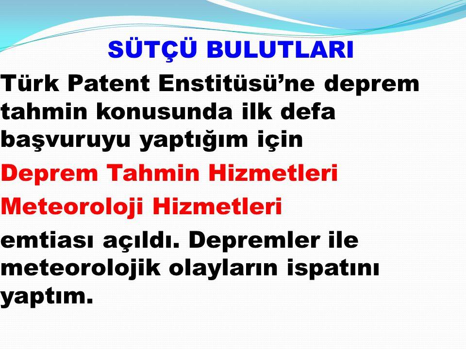 SÜTÇÜ BULUTLARI Türk Patent Enstitüsü'ne deprem tahmin konusunda ilk defa başvuruyu yaptığım için. Deprem Tahmin Hizmetleri.