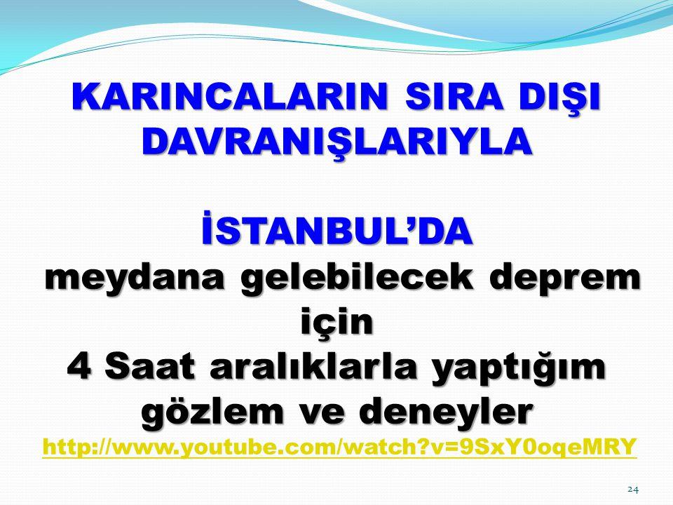 KARINCALARIN SIRA DIŞI DAVRANIŞLARIYLA İSTANBUL'DA meydana gelebilecek deprem için 4 Saat aralıklarla yaptığım gözlem ve deneyler http://www.youtube.com/watch v=9SxY0oqeMRY