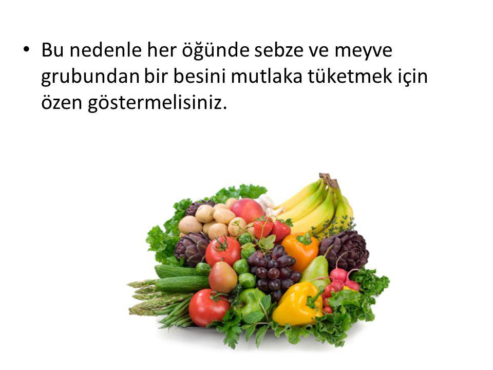 Bu nedenle her öğünde sebze ve meyve grubundan bir besini mutlaka tüketmek için özen göstermelisiniz.
