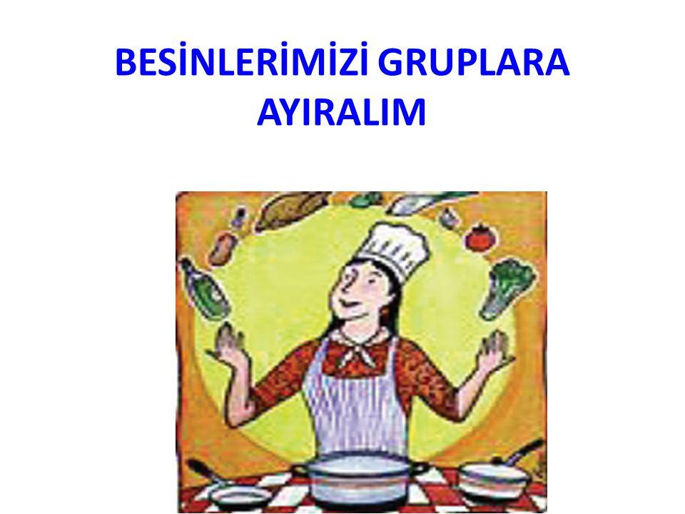 BESİNLERİMİZİ GRUPLARA AYIRALIM