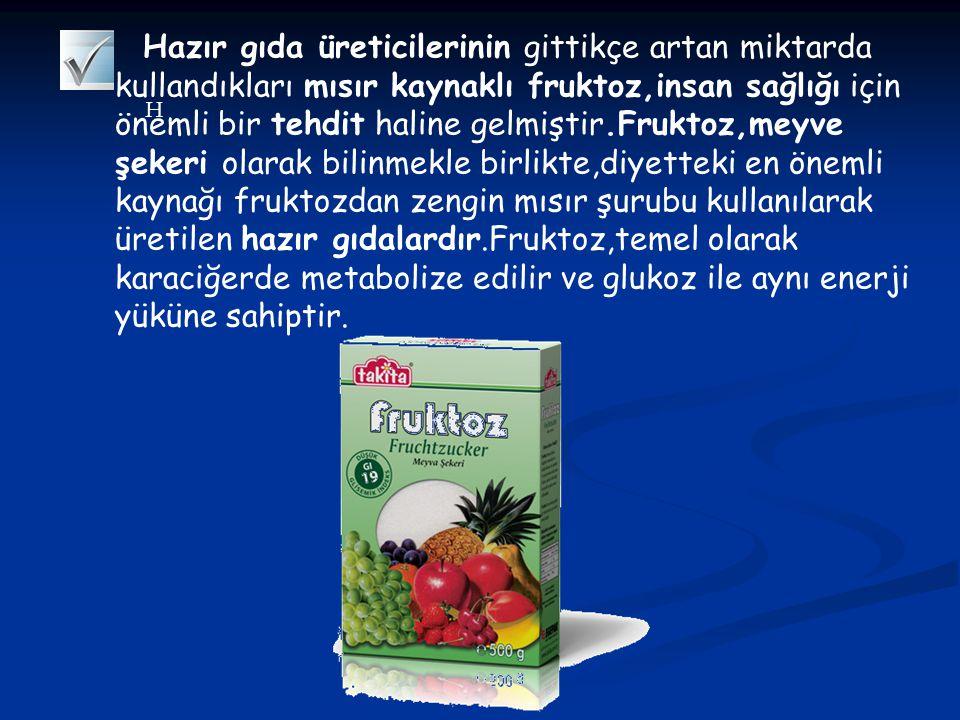 Hazır gıda üreticilerinin gittikçe artan miktarda kullandıkları mısır kaynaklı fruktoz,insan sağlığı için önemli bir tehdit haline gelmiştir.Fruktoz,meyve şekeri olarak bilinmekle birlikte,diyetteki en önemli kaynağı fruktozdan zengin mısır şurubu kullanılarak üretilen hazır gıdalardır.Fruktoz,temel olarak karaciğerde metabolize edilir ve glukoz ile aynı enerji yüküne sahiptir.