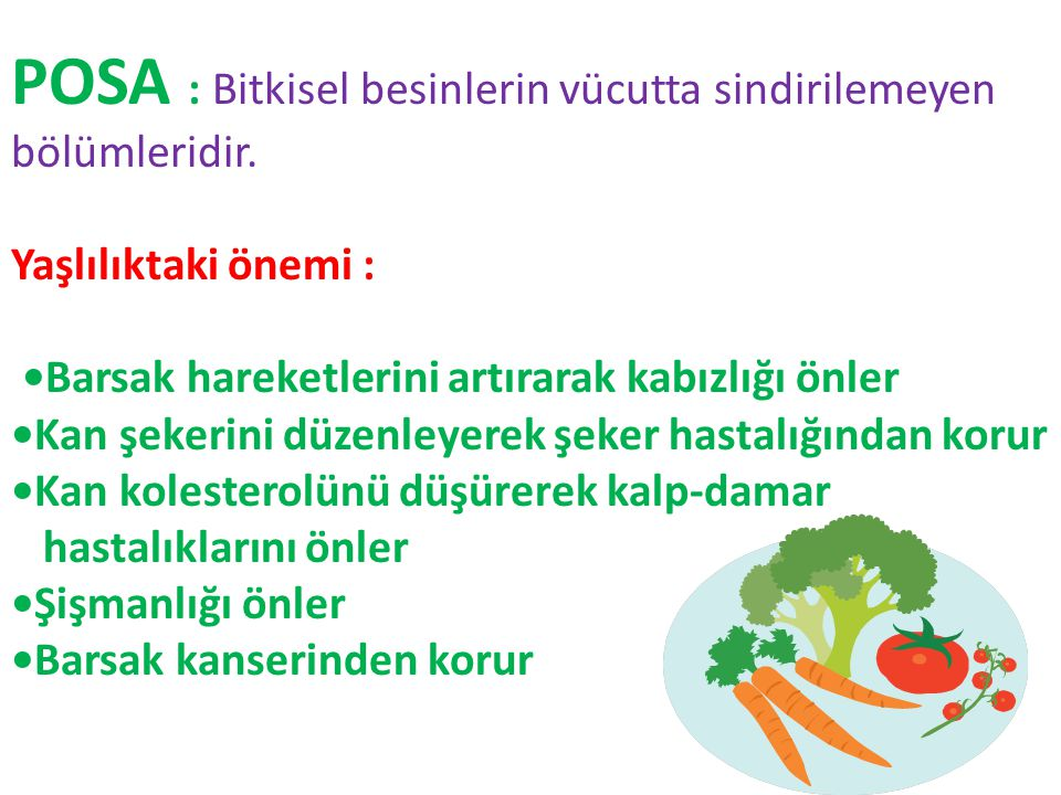 POSA : Bitkisel besinlerin vücutta sindirilemeyen bölümleridir.