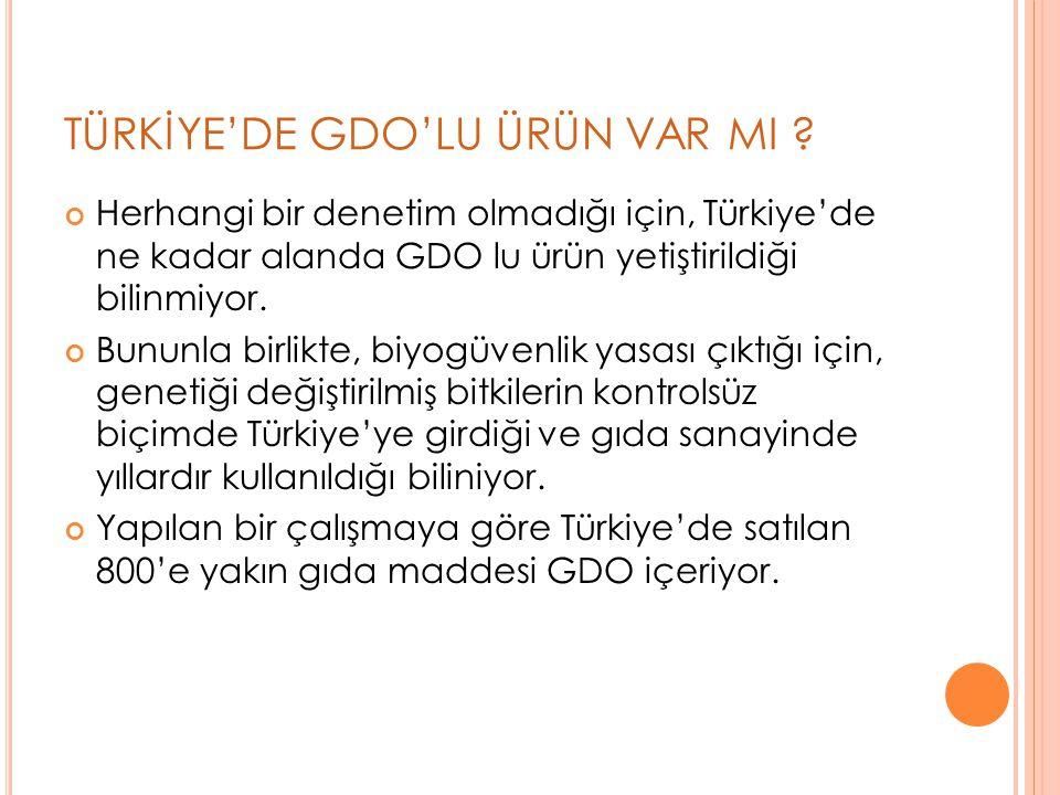 TÜRKİYE'DE GDO'LU ÜRÜN VAR MI