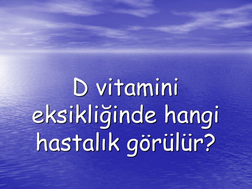 D vitamini eksikliğinde hangi hastalık görülür