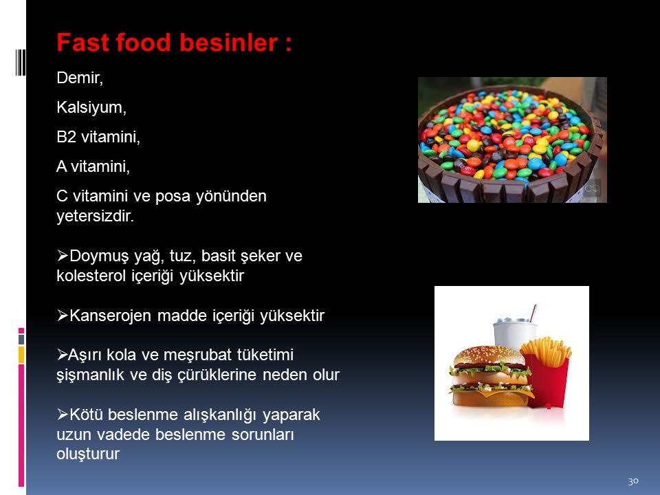 Fast food besinler : Demir, Kalsiyum, B2 vitamini, A vitamini,