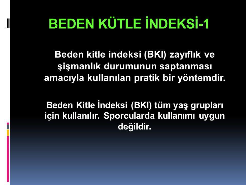 BEDEN KÜTLE İNDEKSİ-1 Beden kitle indeksi (BKI) zayıflık ve şişmanlık durumunun saptanması amacıyla kullanılan pratik bir yöntemdir.