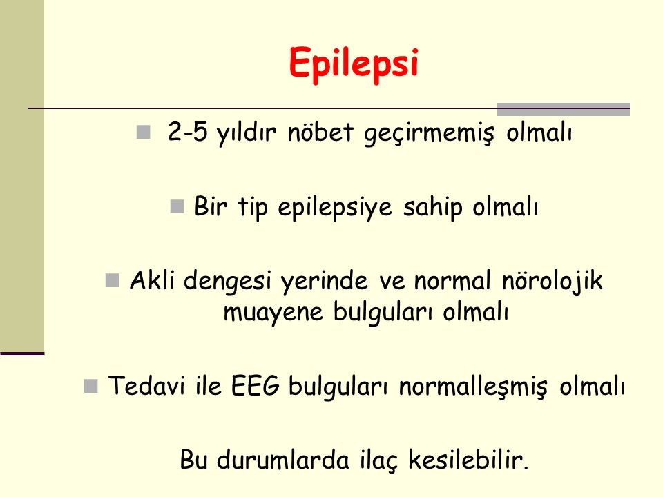 Epilepsi 2-5 yıldır nöbet geçirmemiş olmalı