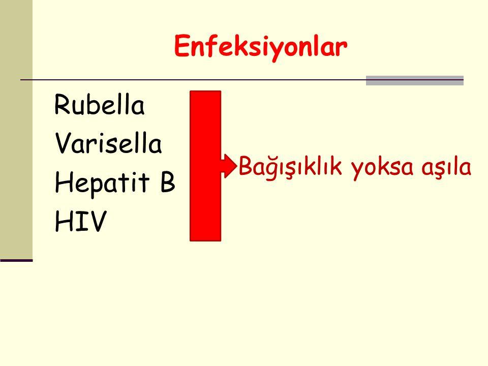 Enfeksiyonlar Rubella Varisella Hepatit B HIV Bağışıklık yoksa aşıla