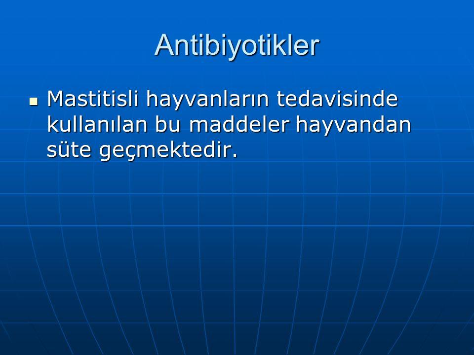 Antibiyotikler Mastitisli hayvanların tedavisinde kullanılan bu maddeler hayvandan süte geçmektedir.