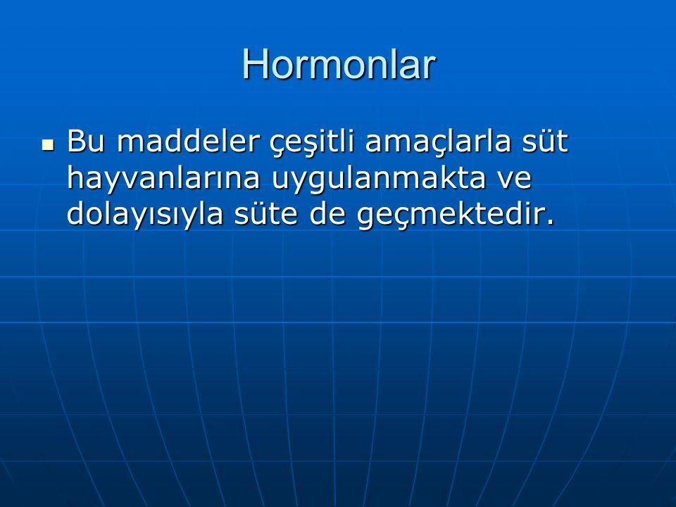 Hormonlar Bu maddeler çeşitli amaçlarla süt hayvanlarına uygulanmakta ve dolayısıyla süte de geçmektedir.