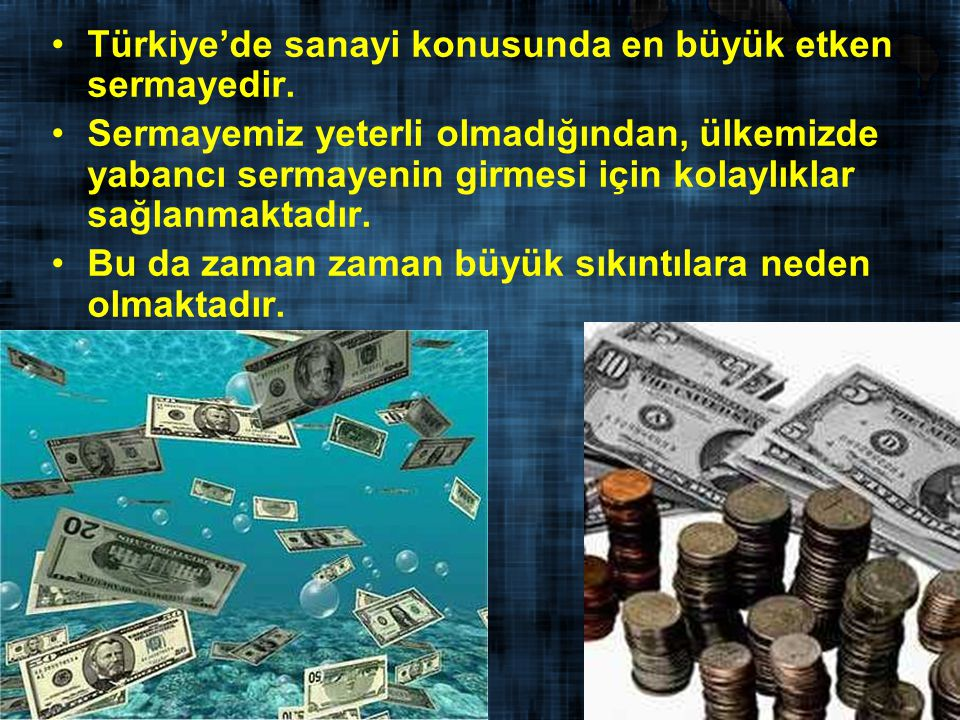 Türkiye'de sanayi konusunda en büyük etken sermayedir.