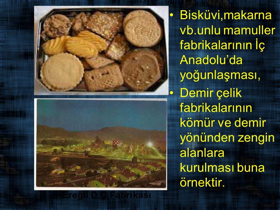 Bisküvi,makarna vb.unlu mamuller fabrikalarının İç Anadolu'da yoğunlaşması,