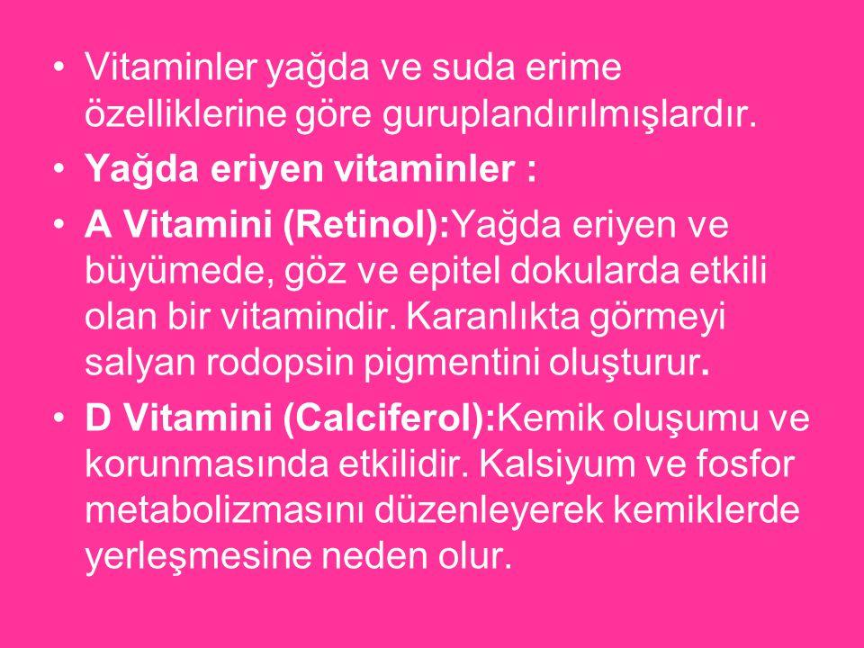 Vitaminler yağda ve suda erime özelliklerine göre guruplandırılmışlardır.