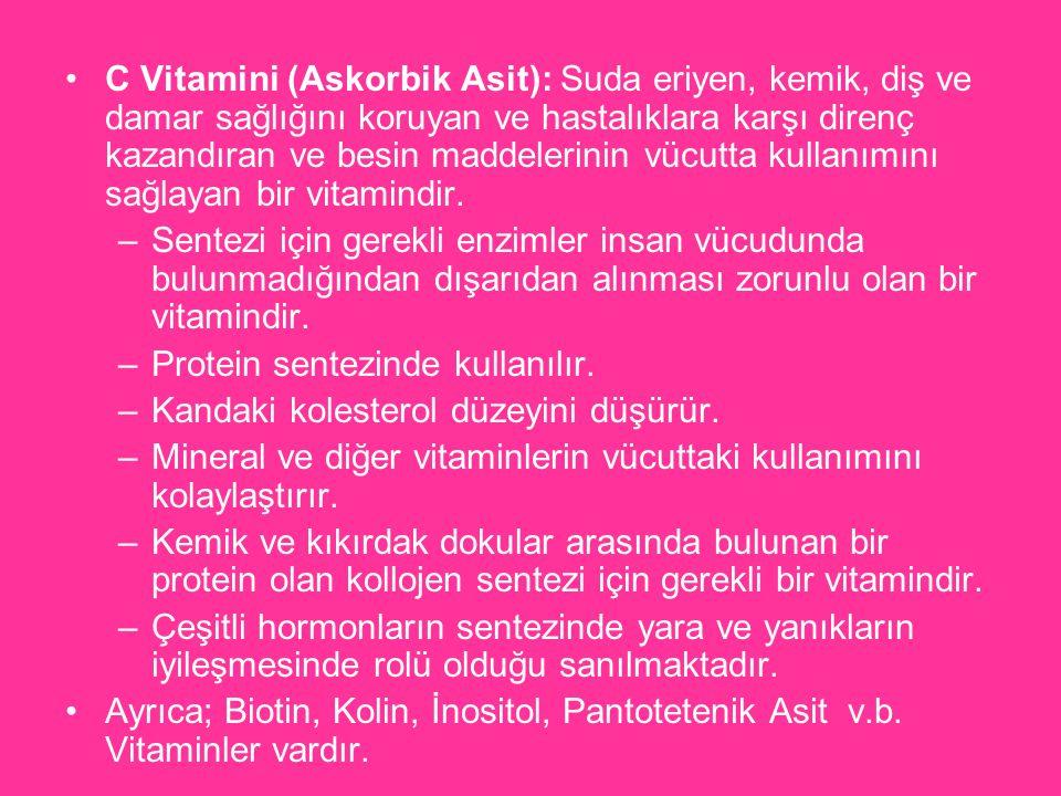 C Vitamini (Askorbik Asit): Suda eriyen, kemik, diş ve damar sağlığını koruyan ve hastalıklara karşı direnç kazandıran ve besin maddelerinin vücutta kullanımını sağlayan bir vitamindir.