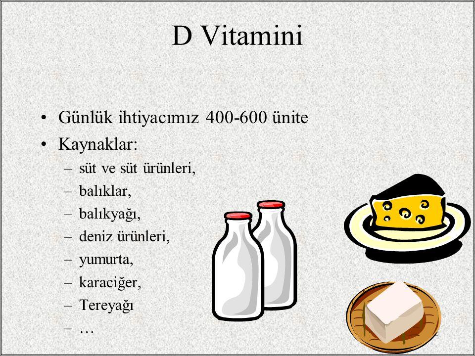D Vitamini Günlük ihtiyacımız 400-600 ünite Kaynaklar: