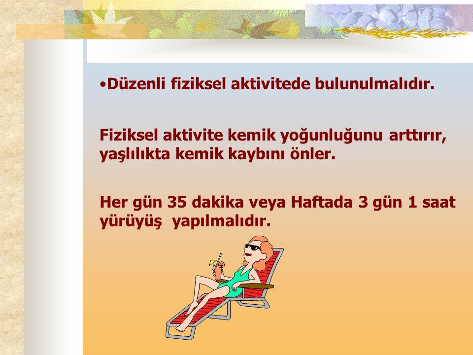 Düzenli fiziksel aktivitede bulunulmalıdır.