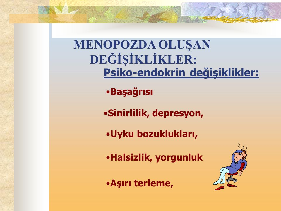 MENOPOZDA OLUŞAN DEĞİŞİKLİKLER: