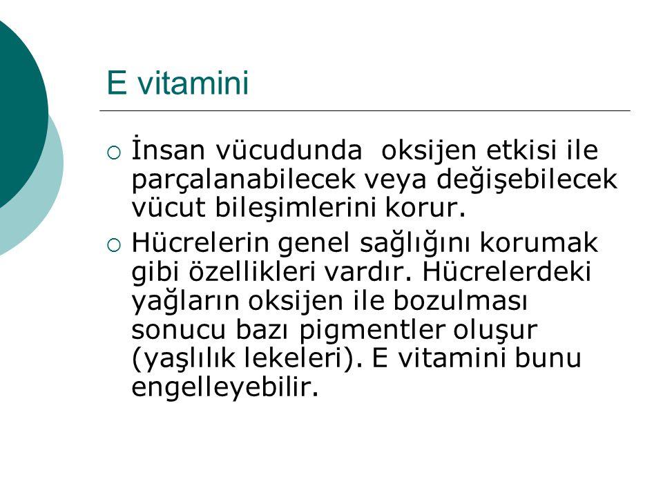 E vitamini İnsan vücudunda oksijen etkisi ile parçalanabilecek veya değişebilecek vücut bileşimlerini korur.