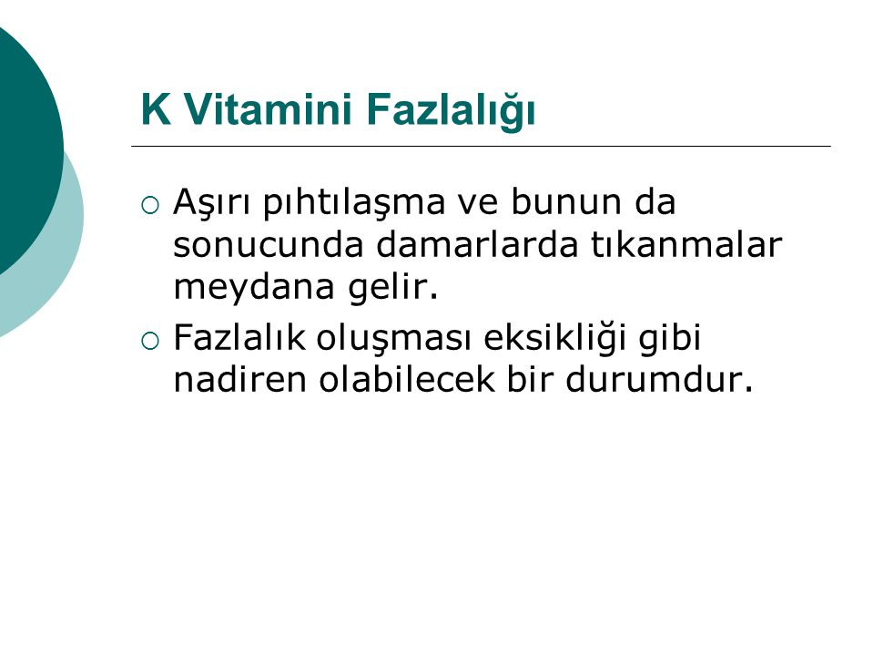 K Vitamini Fazlalığı Aşırı pıhtılaşma ve bunun da sonucunda damarlarda tıkanmalar meydana gelir.