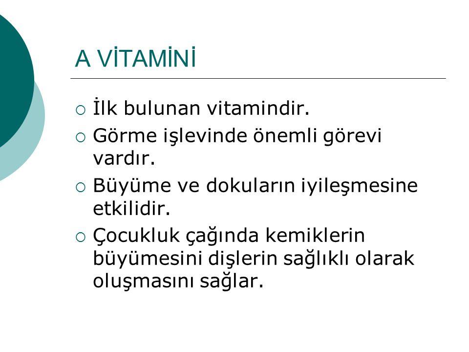 A VİTAMİNİ İlk bulunan vitamindir.