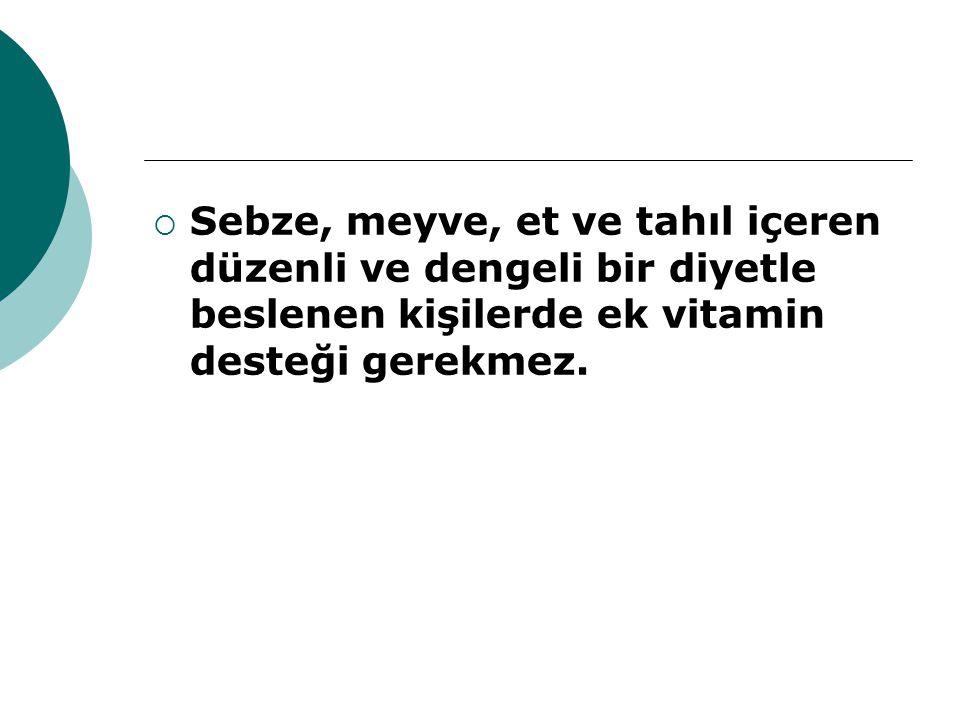 Sebze, meyve, et ve tahıl içeren düzenli ve dengeli bir diyetle beslenen kişilerde ek vitamin desteği gerekmez.
