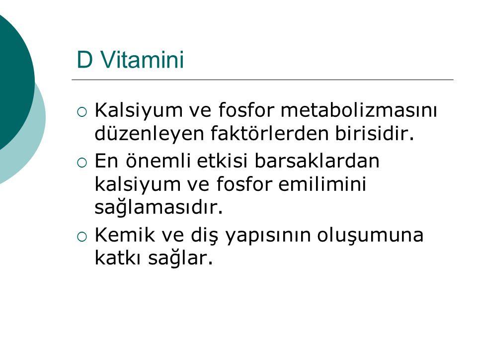 D Vitamini Kalsiyum ve fosfor metabolizmasını düzenleyen faktörlerden birisidir.