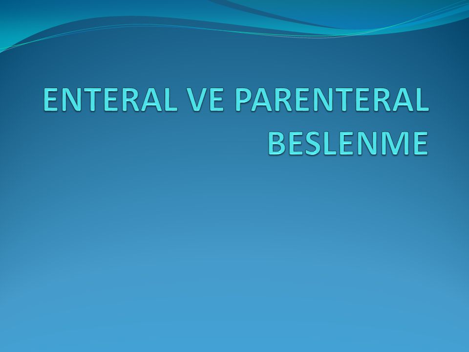 ENTERAL VE PARENTERAL BESLENME