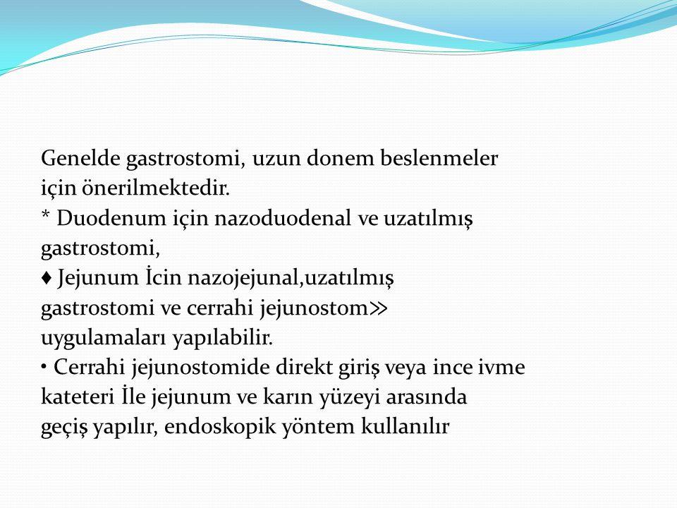 Genelde gastrostomi, uzun donem beslenmeler için önerilmektedir
