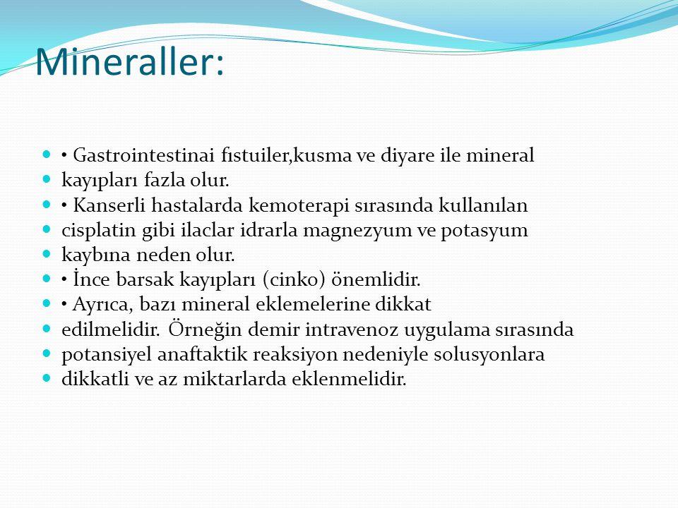 Mineraller: • Gastrointestinai fıstuiler,kusma ve diyare ile mineral