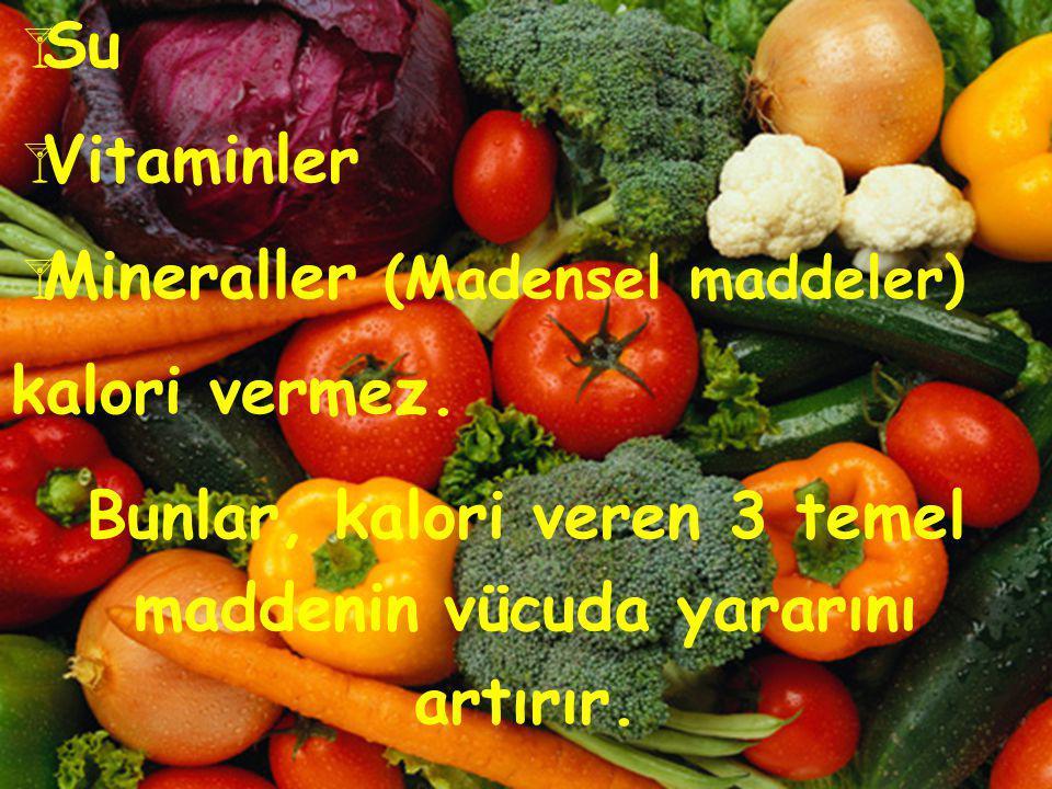 Bunlar, kalori veren 3 temel maddenin vücuda yararını artırır.