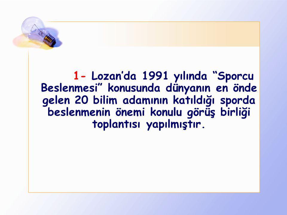 1- Lozan'da 1991 yılında Sporcu Beslenmesi konusunda dünyanın en önde gelen 20 bilim adamının katıldığı sporda beslenmenin önemi konulu görüş birliği toplantısı yapılmıştır.