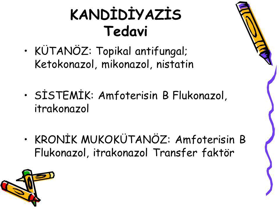 KANDİDİYAZİS Tedavi KÜTANÖZ: Topikal antifungal; Ketokonazol, mikonazol, nistatin. SİSTEMİK: Amfoterisin B Flukonazol, itrakonazol.