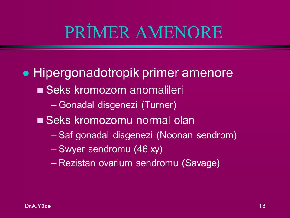 PRİMER AMENORE Hipergonadotropik primer amenore