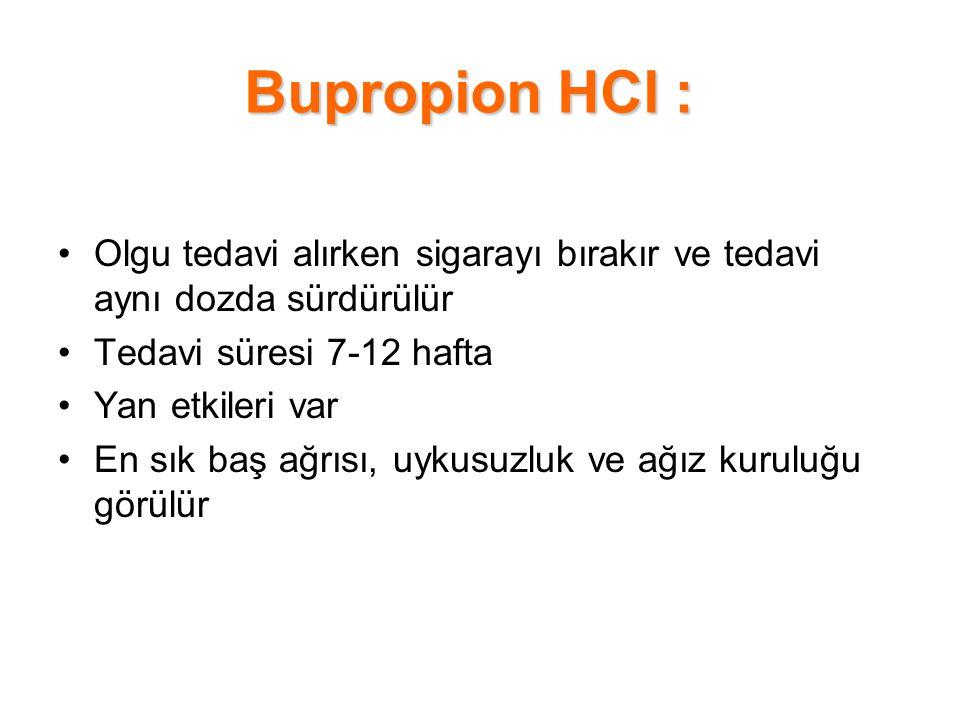 Bupropion HCl : Olgu tedavi alırken sigarayı bırakır ve tedavi aynı dozda sürdürülür. Tedavi süresi 7-12 hafta.