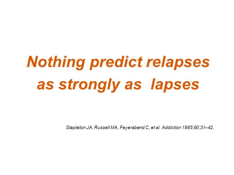 Nothing predict relapses as strongly as lapses