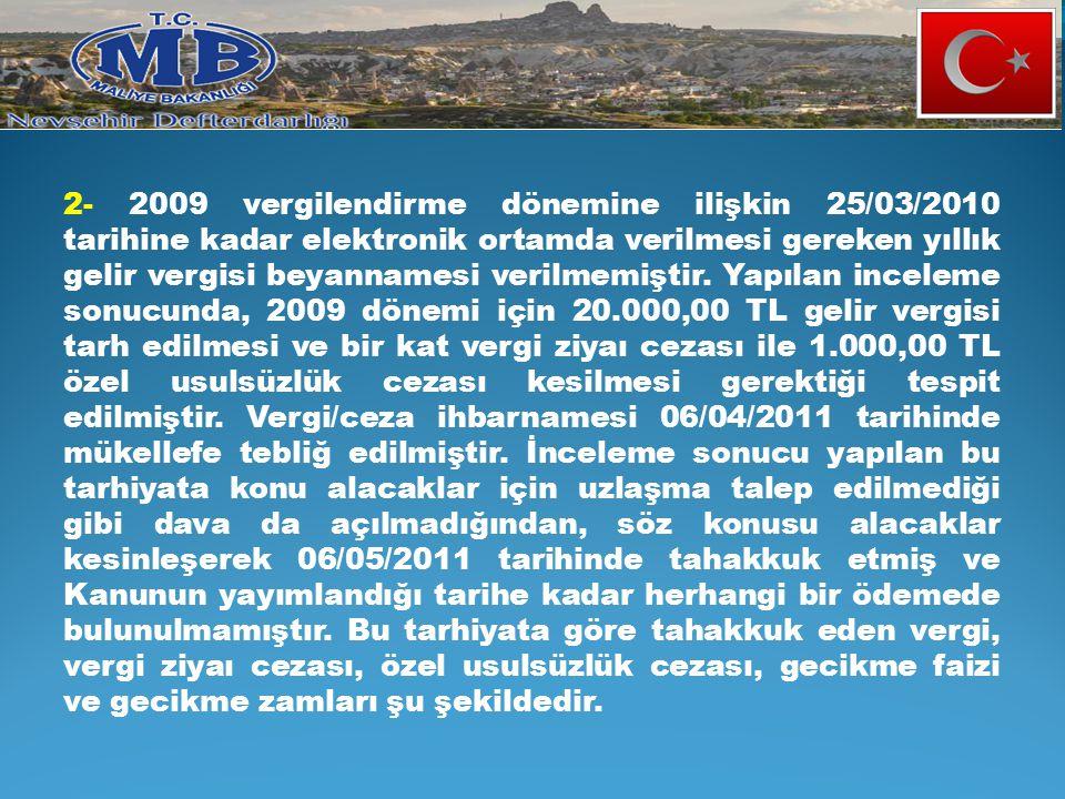 2- 2009 vergilendirme dönemine ilişkin 25/03/2010 tarihine kadar elektronik ortamda verilmesi gereken yıllık gelir vergisi beyannamesi verilmemiştir.