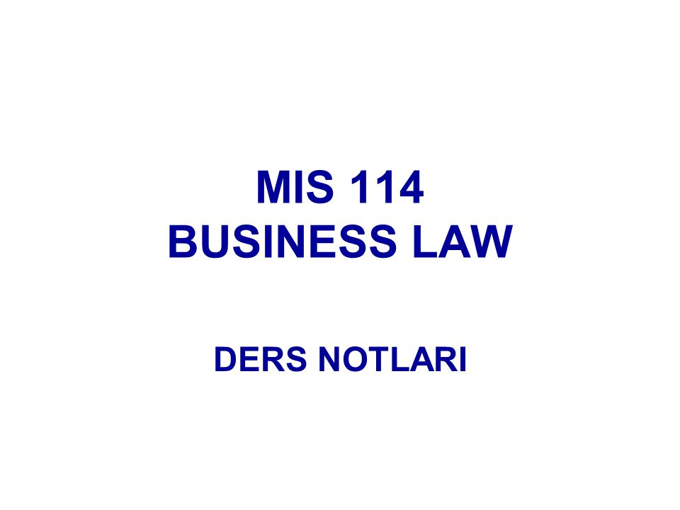 MIS 114 BUSINESS LAW DERS NOTLARI