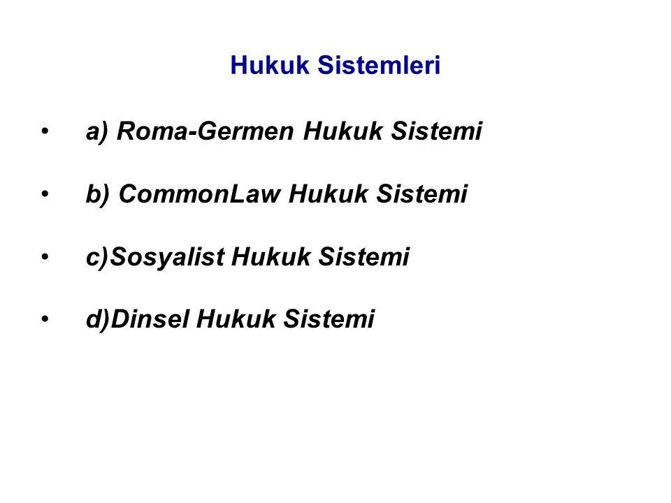 Hukuk Sistemleri a) Roma-Germen Hukuk Sistemi. b) CommonLaw Hukuk Sistemi. c)Sosyalist Hukuk Sistemi.
