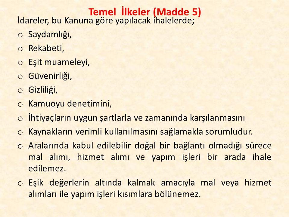 Temel İlkeler (Madde 5) İdareler, bu Kanuna göre yapılacak ihalelerde;