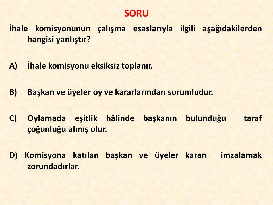 SORU İhale komisyonunun çalışma esaslarıyla ilgili aşağıdakilerden hangisi yanlıştır İhale komisyonu eksiksiz toplanır.